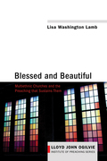 Blessed and Beautiful: Multiethnic Churches and the Preaching That Sustains Them