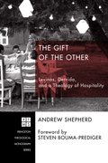 The Gift of the Other: Levinas, Derrida, and a Theology of Hospitality