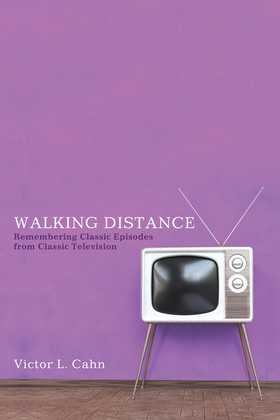 Walking Distance: Remembering Classic Episodes from Classic Television