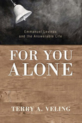 For You Alone: Emmanuel Levinas and the Answerable Life