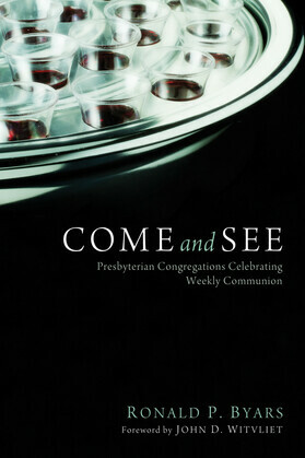Come and See: Presbyterian Congregations Celebrating Weekly Communion
