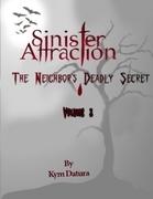 Sinister Attraction: The Neighbor's Deadly Secret Volume 3