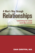 A Man's Way through Relationships: Learning to Love and Be Loved