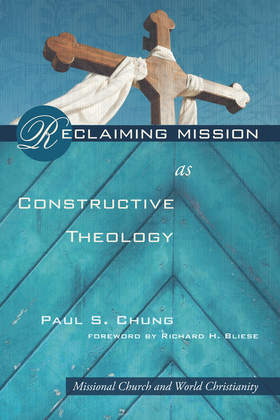 Reclaiming Mission as Constructive Theology: Missional Church and World Christianity