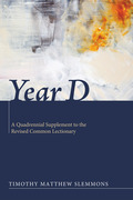 Year D: A Quadrennial Supplement to the Revised Common Lectionary