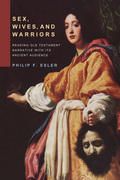 Sex, Wives, and Warriors: Reading Biblical Narrative with Its Ancient Audience