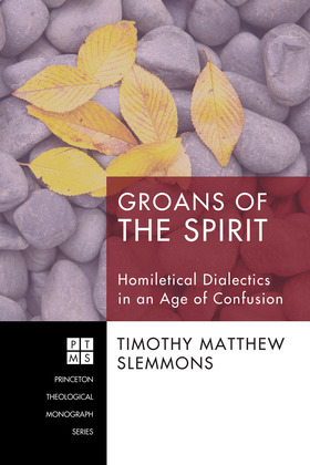 Groans of the Spirit: Homiletical Dialectics in an Age of Confusion
