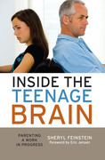Inside the Teenage Brain: Parenting a Work in Progress