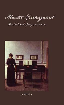 Master Kierkegaard: Fall / Winter / Spring 1847-1848: A Novella