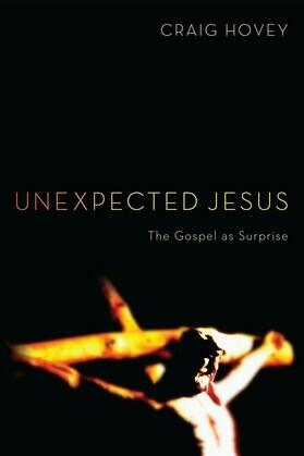 Unexpected Jesus: The Gospel as Surprise