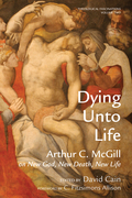 Dying Unto Life: Arthur C. McGill on New God, New Death, New Life