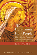 Holy Trinity: Holy People: The Theology of Christian Perfecting