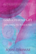 God's Creative Gift-Unleashing the Artist in You: Bible Studies to Nurture the Creative Spirit Within