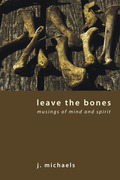 Leave the Bones: Musings of Mind and Spirit