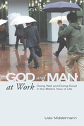God and Man at Work: Doing Well and Doing Good in the Bible's View of Life