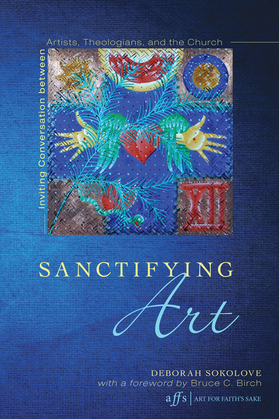 Sanctifying Art: Inviting Conversation Between Artists, Theologians, and the Church