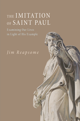 The Imitation of Saint Paul: Examining Our Lives in Light of His Example