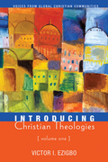 Introducing Christian Theologies, Volume One: Voices from Global Christian Communities