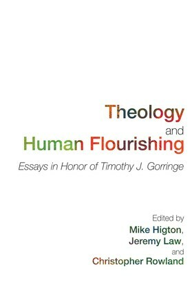 Theology and Human Flourishing: Essays in Honor of Timothy J. Gorringe