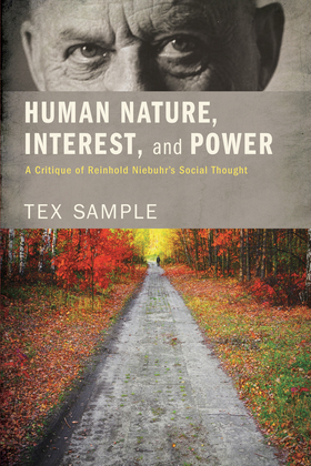 Human Nature, Interest, and Power: A Critique of Reinhold Niebuhr's Social Thought