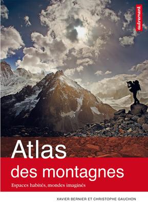 Atlas des montagnes : Espaces habités, mondes imaginés