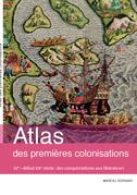 Atlas des premières colonisations : XVe - début XIXe siècle. Des conquistadores aux libérateurs
