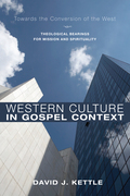 Western Culture in Gospel Context: Towards the Conversion of the West: Theological Bearings for Mission and Spirituality