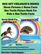 Box Set Children's Books: Horse Pictures & Horse Facts - Sea Turtle Picture Book For Kids & Sea Turtle Facts - Intriguing & Interesting Fun Animal Fac