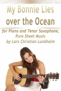 My Bonnie Lies Over the Ocean for Piano and Tenor Saxophone, Pure Sheet Music by Lars Christian Lundholm