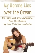 My Bonnie Lies Over the Ocean for Piano and Alto Saxophone, Pure Sheet Music by Lars Christian Lundholm