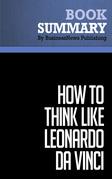 Summary: How to think like Leonardo da Vinci - Michael J. Gelb