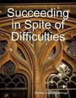 Succeeding in Spite of Difficulties