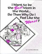 I Want to Be the Best Mom in the World...So, Then, Why Do I Feel Like the Worst?