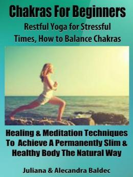 Chakras For Beginners: Restful Yoga For Stressful Times - How To Balance Chakras: 5 In 1 Box Set Compilation