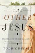 The Other Jesus: Stories from World Religions