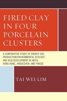Fired Clay in Four Porcelain Clusters: A Comparative Study of Energy Use, Production/Environmental Ecology, and Kiln Development in Arita, Hong Kong,