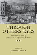 Through Others' Eyes: Published Accounts of Antebellum Montgomery, Alabama