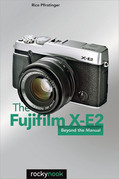 The Fujifilm X-E2: Beyond the Manual