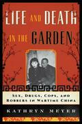 Life and Death in the Garden: Sex, Drugs, Cops, and Robbers in Wartime China