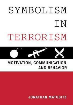Symbolism in Terrorism: Motivation, Communication, and Behavior