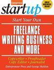 Start Your Own Freelance Writing Business and More: Copywriter, Proofreader, Copy Editor, Journalist