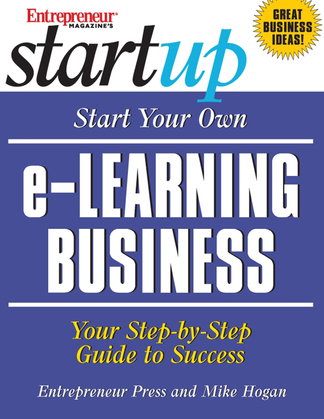 Start Your Own e-Learning Business: Your Step-By-Step Guide to Success