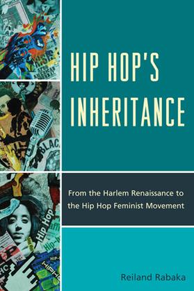 Hip Hop's Inheritance: From the Harlem Renaissance to the Hip Hop Feminist Movement