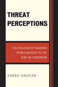 Threat Perceptions: The Policing of Dangers from Eugenics to the War on Terrorism