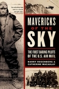 Mavericks of the Sky: The First Daring Pilots of the U.S. Air Mail