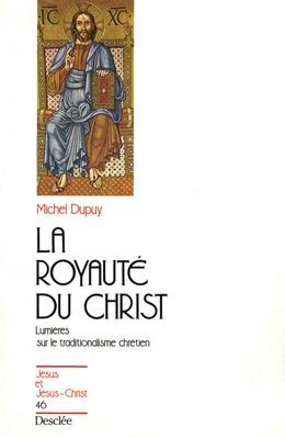 La royauté du Christ - Lumières sur le traditionalisme chrétien