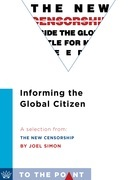 Informing the Global Citizen: A Selection from The New Censorship: Inside the Global Battle for Media Freedom