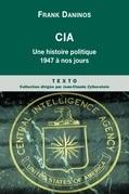 CIA. Une histoire politique de 1947 à nos jours
