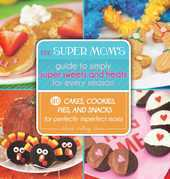 The Super Mom's Guide to Simply Super Sweets and Treats for Every Season