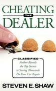 Cheating The Dealer: Classified:  Author Reveals The Top Secrets To Saving Thousands On Your Car Repair